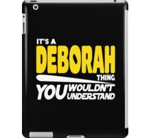 Its A Deborah Thing, You Wouldnt Understand iPad Case/Skin