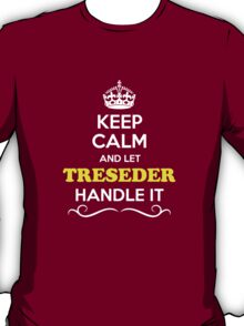 Keep Calm and Let TRESEDER Handle it T-Shirt