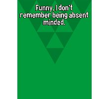 Funny' I don't remember being absent minded. Photographic Print