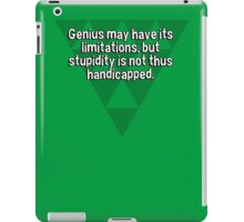 Genius may have its limitations' but stupidity is not thus handicapped. iPad Case/Skin