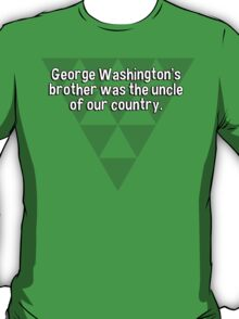 George Washington's brother was the uncle of our country. T-Shirt