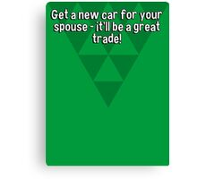 Get a new car for your spouse - it'll be a great trade! Canvas Print