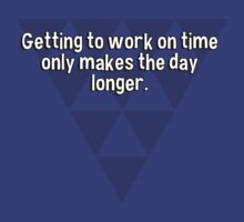 Getting to work on time only makes the day longer. by margdbrown