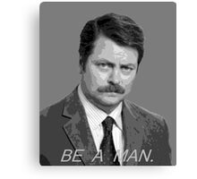Advice: Be a man. Canvas Print