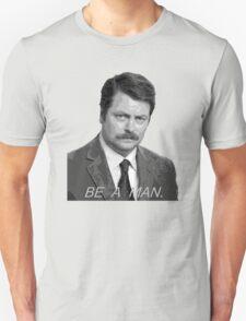 Advice: Be a man. T-Shirt