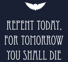 Repent Today, For Tomorrow You Shall Die Kids Clothes
