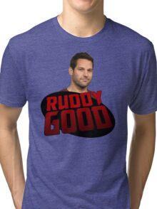 ANT MAN IS RUDDY GOOD Tri-blend T-Shirt