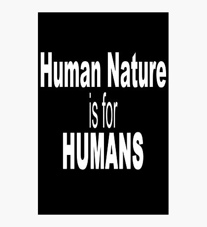 Human nature is for humans geek funny nerd Photographic Print