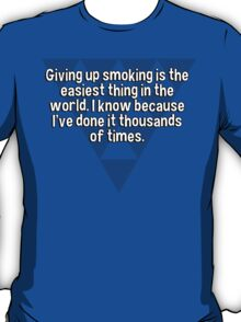 Giving up smoking is the easiest thing in the world. I know because I've done it thousands of times.   T-Shirt