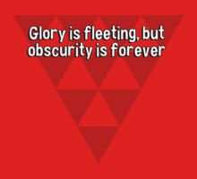 Glory is fleeting' but obscurity is forever by margdbrown