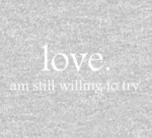 love. am still wiling to try.  by BrenReyn