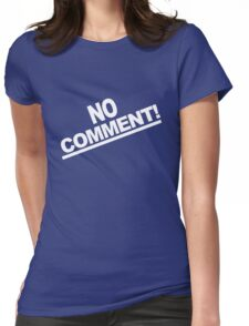 No comment team tonya harding 1994 geek funny nerd Womens Fitted T-Shirt