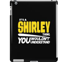 Its A Shirley Thing, You Wouldnt Understand iPad Case/Skin
