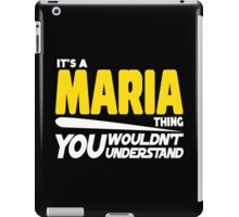 Its A Maria Thing, You Wouldnt Understand iPad Case/Skin