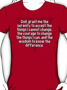 God' grant me the serenity to accept the things I cannot change' the courage to change the things I can' and the wisdom to know the difference. T-Shirt