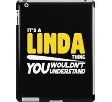 Its A Linda Thing, You Wouldnt Understand iPad Case/Skin
