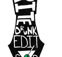 Write Drunk, Edit Sober by kauffmangraphic