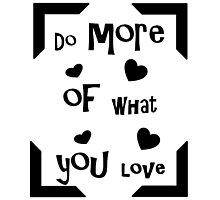 Do more of what you love! Photographic Print