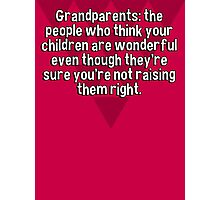 Grandparents: the people who think your children are wonderful even though they're sure you're not raising them right. Photographic Print