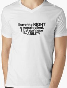 I have the right to remain silent i just don't have the ability Mens V-Neck T-Shirt