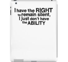 I have the right to remain silent i just don't have the ability iPad Case/Skin