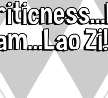 Great fear come from martial art of Ignoriticness...For I am...Lao Zi! Sticker