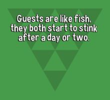 Guests are like fish' they both start to stink after a day or two. by margdbrown