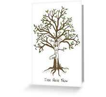 Tree Here Now! Greeting Card