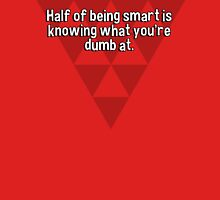 Half of being smart is knowing what you're dumb at. T-Shirt