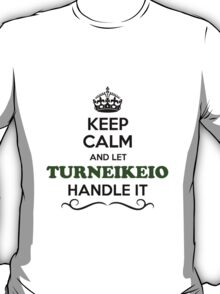 Keep Calm and Let TURNEIKEIO Handle it T-Shirt
