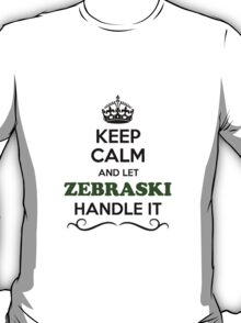 Keep Calm and Let ZEBRASKI Handle it T-Shirt