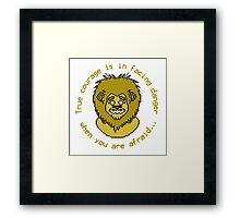 True courage is in facing danger when you are afraid... Framed Print