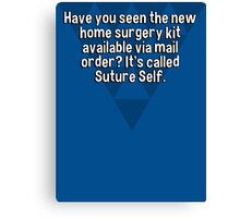 Have you seen the new home surgery kit available via mail order? It's called Suture Self. Canvas Print