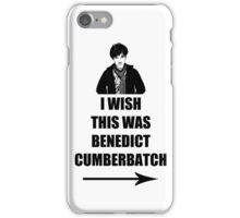 I wish this was Benedict Cumberbatch iPhone Case/Skin