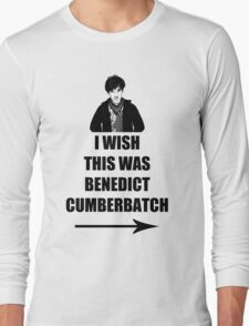 I wish this was Benedict Cumberbatch Long Sleeve T-Shirt
