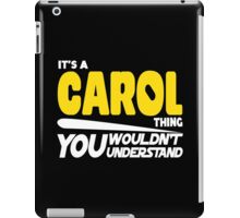 Its A Carol Thing, You Wouldnt Understand iPad Case/Skin