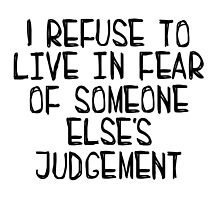 I Refuse to Live in Fear of Someone Else's Judgement (Black) by Katharine Sheppard