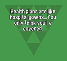 Health plans are like hospital gowns...You only think you're covered. by margdbrown