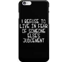 I Refuse to Live in Fear of Someone Else's Judgement (white) iPhone Case/Skin