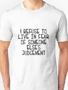 I Refuse to Live in Fear of Someone Else's Judgement (Black) T-Shirt