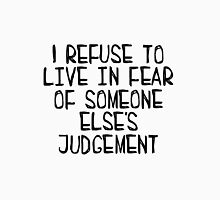 I Refuse to Live in Fear of Someone Else's Judgement (Black) Unisex T-Shirt