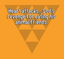 Heart attacks... God's revenge for eating his animal friends. by margdbrown