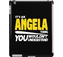 Its An Angela Thing, You Wouldnt Understand iPad Case/Skin