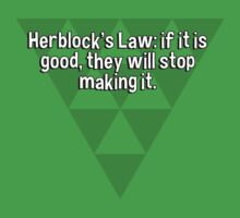 Herblock's Law: if it is good' they will stop making it. by margdbrown