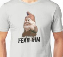 Fear the Gnome Unisex T-Shirt