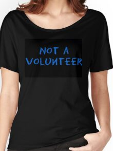 Not a volunteer Women's Relaxed Fit T-Shirt