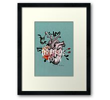 Drag Me Down Framed Print