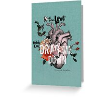 Drag Me Down Greeting Card
