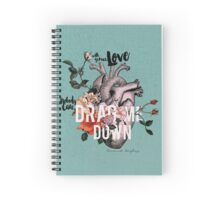 Drag Me Down Spiral Notebook