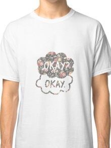 OKAY? OKAY THE FAULT IN OUR STARS SHIRT PULLOVER SWEATSHIRT HOODIE MALE FEMALE Classic T-Shirt